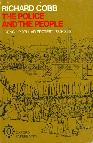 The Police and the People: French Popular Protest, 1789-1820