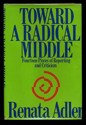 Toward a Radical Middle: Fourteen Pieces of Reporting and Criticism