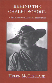 Behind the Chalet School: A Biography of Elinor M.Brent-Dyer
