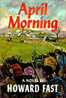 a critical review of april morning by howard fast Plot summary from andrew macdonald's howard fast: a critical companion (greenwood press, 1996) april morning's narrator, adam cooper is.