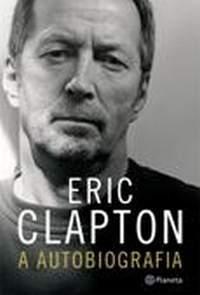 Eric Clapton: a Autobiografia