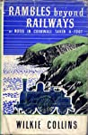 Rambles beyond Railways or, Notes in Cornwall Taken A-Foot by Wilkie Collins