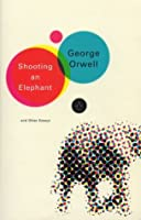 shooting an elephant by george orwell shooting an elephant and other essays