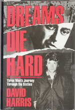 Dreams Die Hard: Three Men's Journey Through the '60s