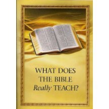 What Does The Bible Really Teach? by Watch Tower Bible and Tract Society