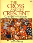Cross and the Crescent: A History of the Crusades