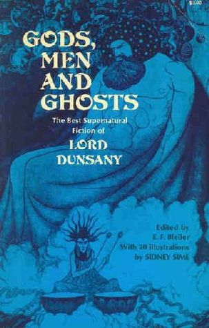Gods, Men and Ghosts: The Best Supernatural Fiction of Lord Dunsany