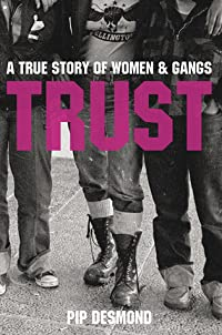 Trust : A true story of women & gangs