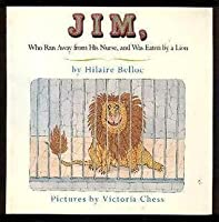Jim, Who Ran Away from His Nurse, and Was Eaten by a Lion: A Cautionary Tale
