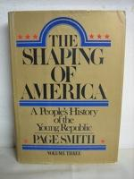 The Shaping of America: A People's History of the Young Republic (Vol 3)