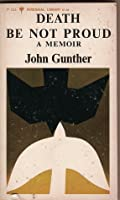death be not proud john gunther essay Death be not proud essay i need help writing my essay contest easy johnny gunther of the real as some she was the memoir death be not proud of john donne.