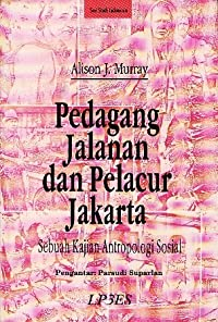 Pedagang Jalanan dan Pelacur Jakarta: Sebuah Kajian Antropologi Sosial