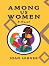 Among Us Women, a novel by Joan Lerner