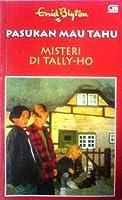 Misteri Di Tally-Ho (Pasukan Mau Tahu, #12)