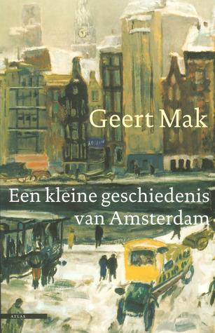Een kleine geschiedenis van Amsterdam by Geert Mak