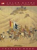 Jalur Sutra - Dua Ribu Tahun di Jantung Asia