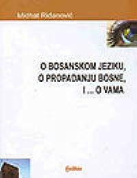 O bosanskom jeziku, o propadanju Bosne, i ... o vama