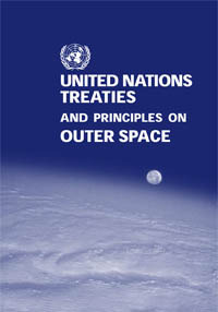 United Nations Treaties and Principles on Outer Space: Text of Treaties and Principles Governing the Activities of States in the Exploration and Use of Outer Space