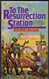 To the Resurrection Station by Eleanor Arnason