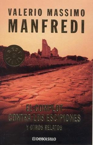 El complot contra los Escipiones y otros relatos by Valerio Massimo Manfredi