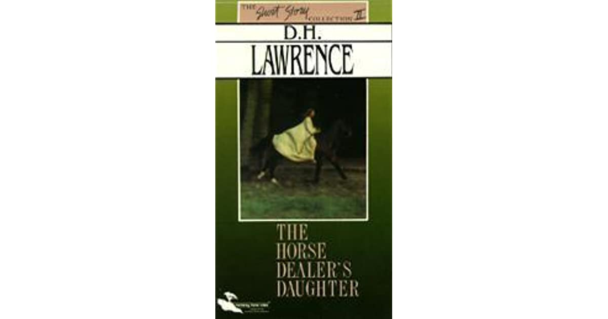 an analysis of the horse dealers daughter by d h lawrence A literary analysis of the horse dealer's daughter by d h lawrence pages 2 words 957 view full essay  literary analysis, d h lawrence, the horse dealers daughter.