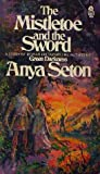 The Mistletoe and the Sword by Anya Seton