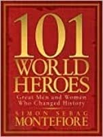 101 World Heroes: Great Men and Women Who Changed History
