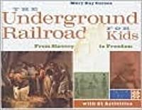 The Underground Railroad for Kids: From Slavery to Freedom with 21 Activities: From Slavery to Freedom