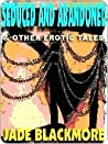 Seduced and Abandoned & Other Erotic Tales
