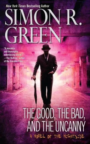 Cover of the book, The Good, the Bad, and the Uncanny by Simon R. Green