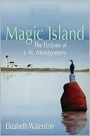 Magic Island: The Fictions of L.M. Montgomery