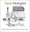 Tequila Mockingbird: A Book of Animal Cartoons