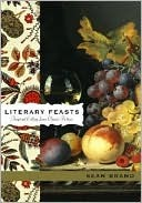 Literary Feasts: Inspired Eating from Classic Fiction