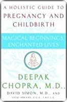 Magical Beginnings, Enchanted Lives: A Guide to Pregnancy and Childbirth Through Meditation, Ayurveda, and Yoga Techniques