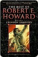 The Best of Robert E. Howard Volume 1 the Best of Robert E. Howard Volume 1
