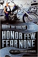 Honor Few, Fear None The Life and Times of a Mongol