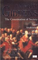 The Constitution of Society: Teori Strukturasi untuk Analisis Sosial