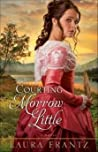Courting Morrow Little by Laura Frantz