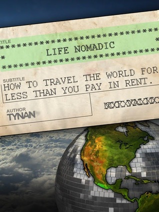 Life Nomadic: How to Travel the World for Less Than You Pay in Rent