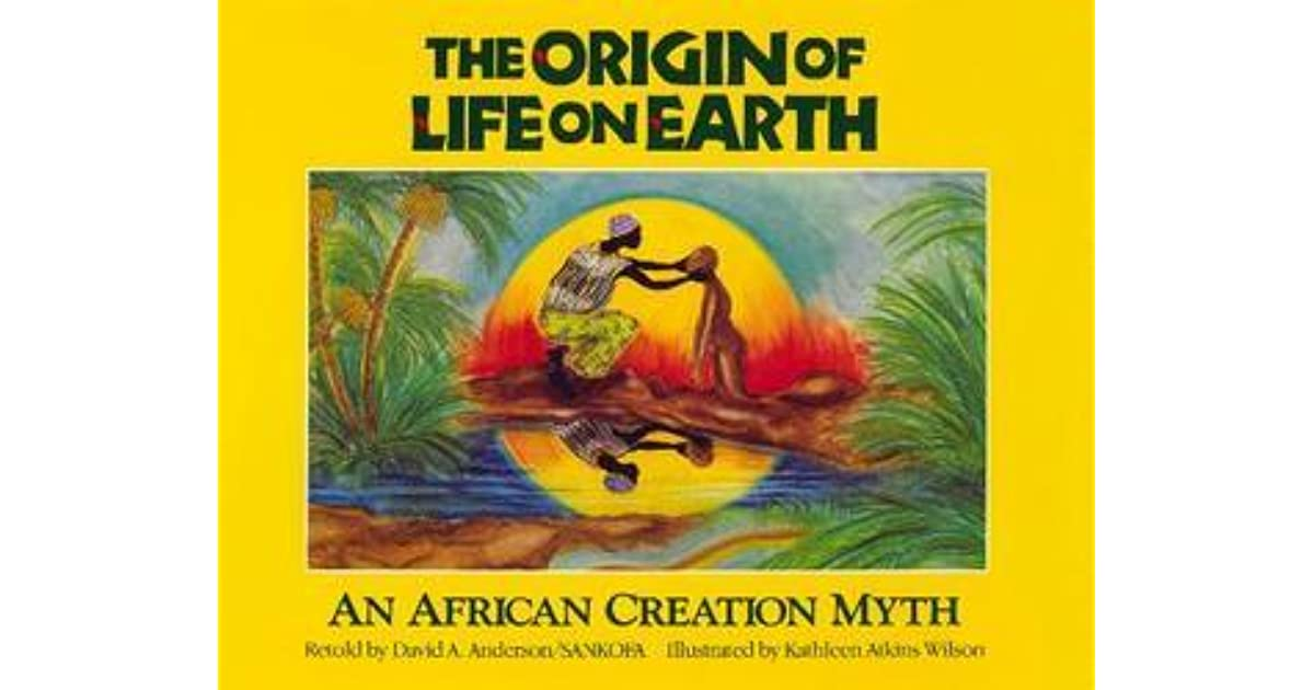 The Origin Of Life On Earth An African Creation Myth By