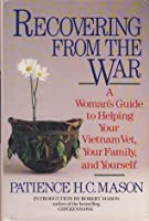 Recovering from the War: A Woman's Guide to Helping Your Vietnam Vet, Your Family, and Yourself