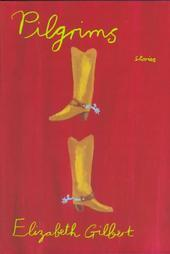 Pilgrims and Other Stories by Elizabeth Gilbert