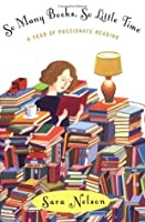 So Many Books, So Little Time: A Year of Passionate Reading