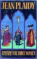 Epitaph for Three Women (Plantagenet Saga, #12)