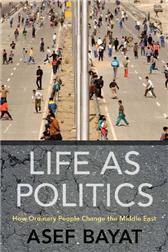 Asef Bayat Life as Politics How Ordinary People