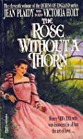 The Rose Without a Thorn (Queens of England, #11)