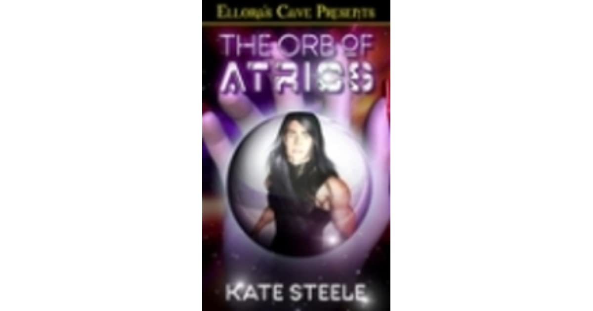 The Orb Of Atrios The Orb 2 By Kate Steele