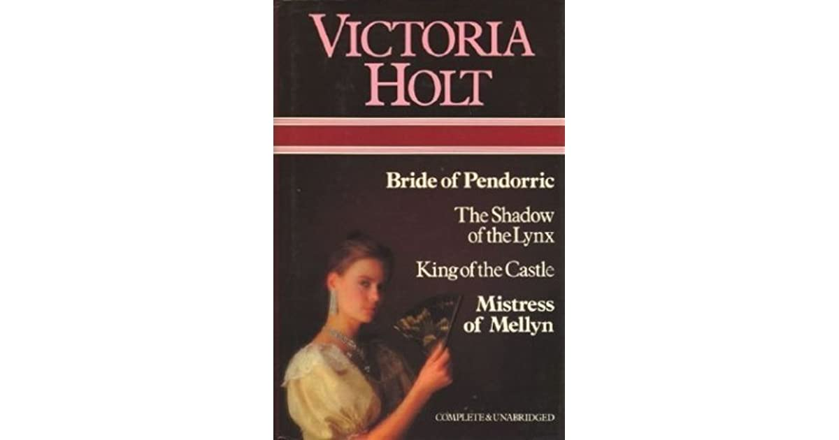 Bride Of Pendorric The Shadow Of Lynx King Of The Castle Mistress Of Mellyn By Victoria Holt