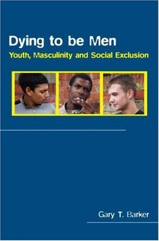Dying to Be Men: Youth, Masculinity and Social Exclusion