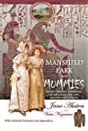 Mansfield Park and Mummies: Monster Mayhem, Matrimony, Ancient Curses, True Love, and Other Dire Delights
